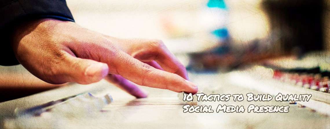 10 Tactics to Build Quality Social Media Presence | Startup Tips